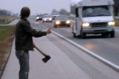 Don't hitchhike with an axe.