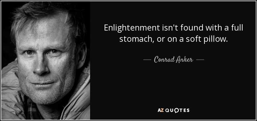 quote-enlightenment-isn-t-found-with-a-full-stomach-or-on-a-soft-pillow-conrad-anker-80-22-33