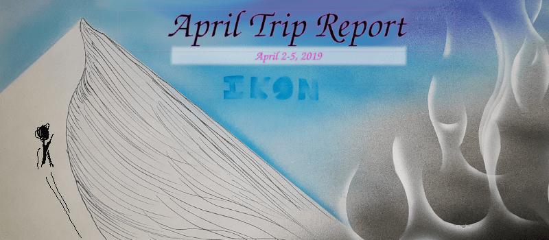 April Trip Report